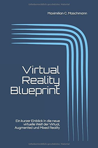 Virtual Reality Blueprint: Ein kurzer Einblick in die neue virtuelle Welt der Virtual, Augmented und Mixed Reality